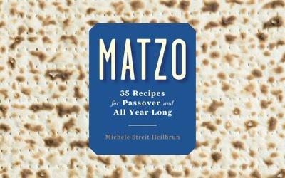 Matzo By Michele Streit Heilbrun Clarkson Potter, 112 pages, $14.99