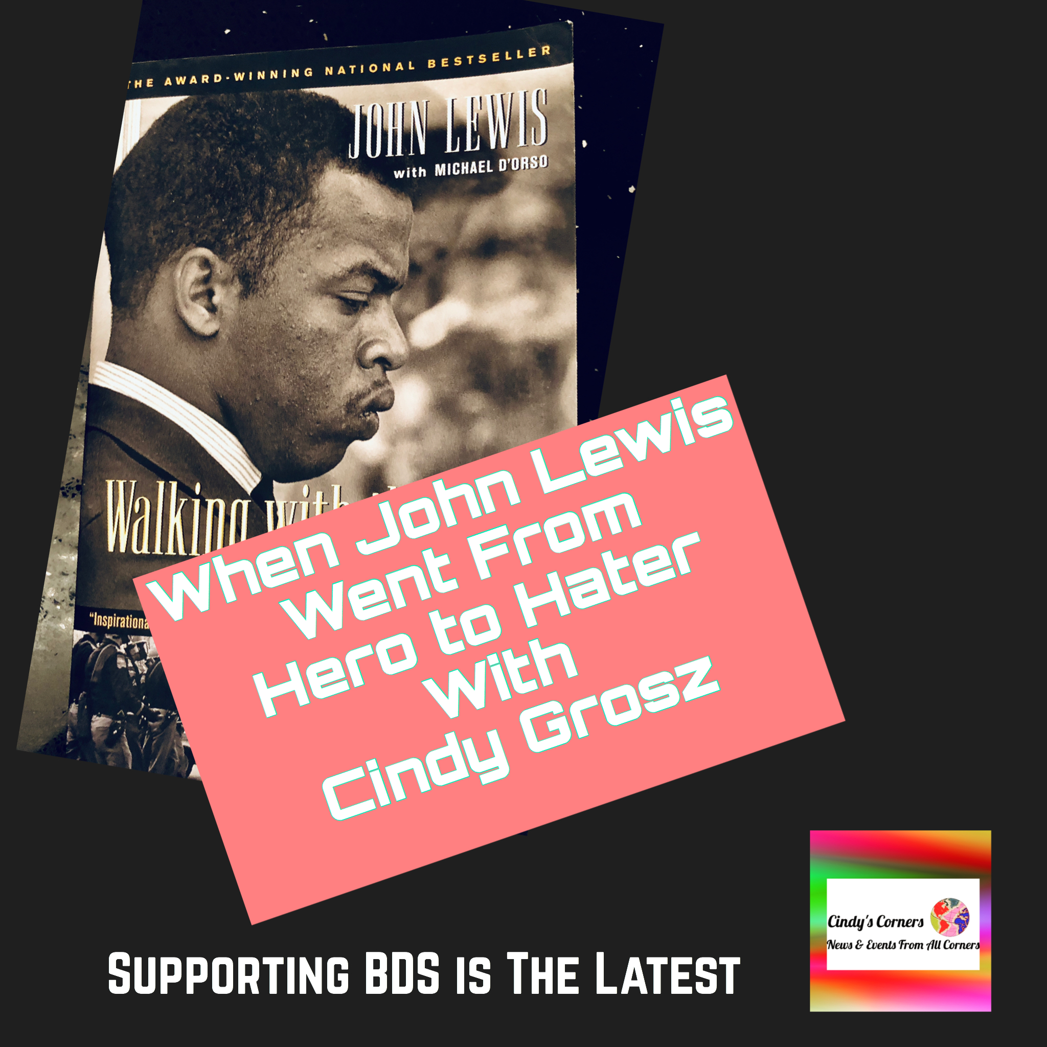 From Hero to Hater — John Lewis's Support of BDS with Cindy Grosz