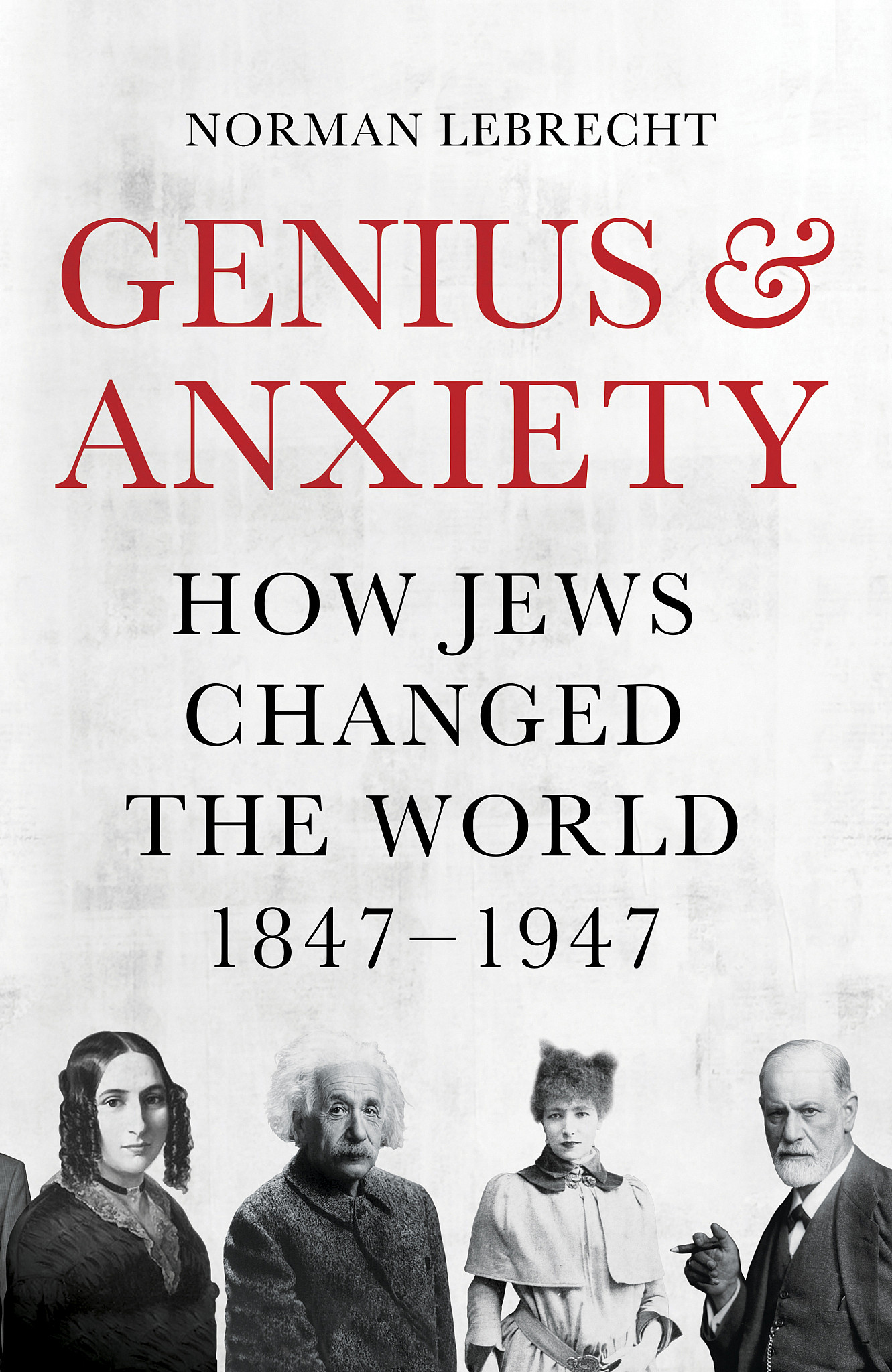 Genius and Anxiety How: Jews Changed the World 1847-1947   JBW