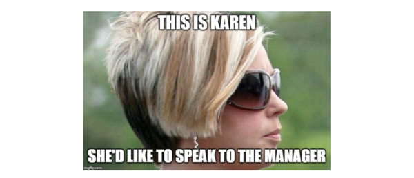 My good name is under attack. Enough with the mean Karen ...