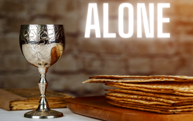 How to get through Passover and the Seders alone during the Corona pandemic.