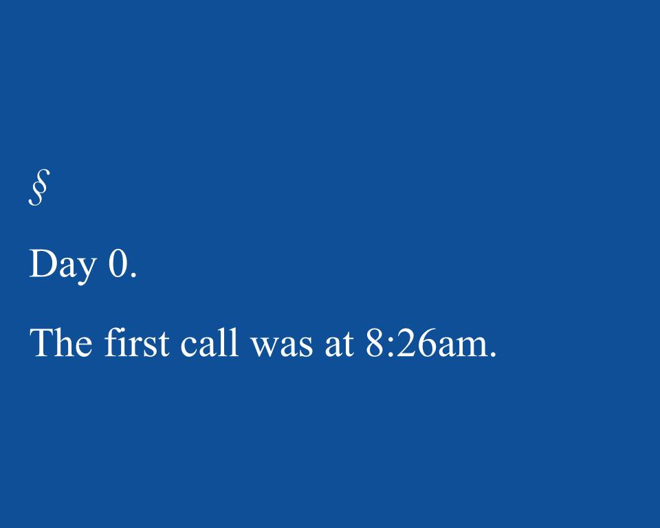Day 0. The first call was at 8:26am.