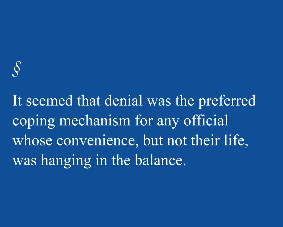 It seemed that denial was the preferred coping mechanism for any official whose convenience, but not their life, was hanging in the balance.