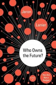 """Couverture du livre de Jason Lanier """"Who Owns the Future"""" (Crédit : Autorisation)"""