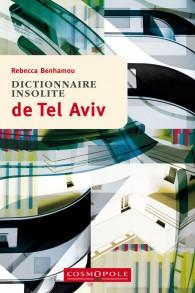 """Couverture du livre """"Dictionnaire insolite de Tel Aviv"""" de Rebecca Benhamou"""