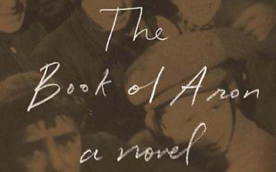 """""""The Book of Aron: A Novel,"""" de Jim Shepard, gagnant de la médaille Sophie Brody pour une réussite en littérature juive"""