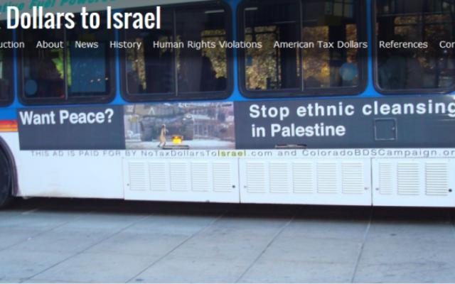 Un bus avec une publicité anti-Israël payée par le site internet notaxdollarstoIsrael.com et le BDS du Colorado, à Denver. (Crédit : notaxdollarstoIsrael.com)