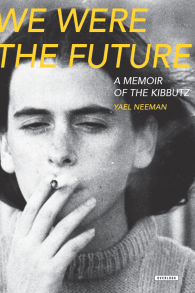 La nouvelle couverture remise à jour des Mémoires de Yael Neeman traduites en anglais, 'We Were the Future.' (Crédit : The Overlook Press)