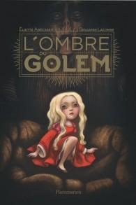 L'ombre du Golem, chez Flammarion, le nouveau livre d'Éliette Abécassis, illustré par Benjamin Lacombe.