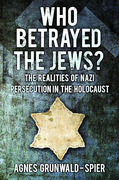 • Who Betrayed The Jews? The Realities of Nazi Persecution in the Holocaust by Agnes Grunwald-Spier is published by The History Press, priced £30.