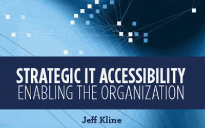 Strategic IT Accessibility: Enabling the Organization By Jeff Kline. Courtesy