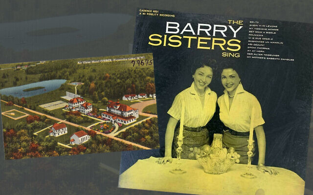The Barry Sisters, right, were crossover stars of both the Jewish Catskills and mainstream Las Vegas; at left, Gibber Hotel, a resort in Kiamesha Lake, NY.