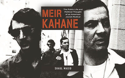 """""""Meir Kahane: The Public Life and Political Thought of an American Jewish Radical"""" tells the story of the Brooklyn-born's radicalism — from his critique of liberalism through his ever-changing Zionism. (Princeton University Press)"""