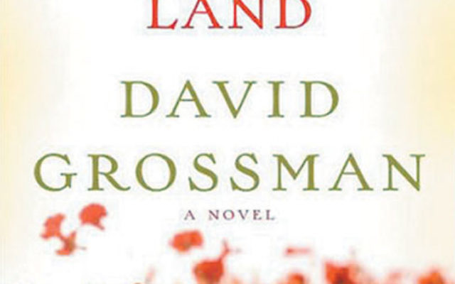 To The End of the Land, by David Grossman, translated by Jessica Cohen. 592 pages. Knopf, 2010.