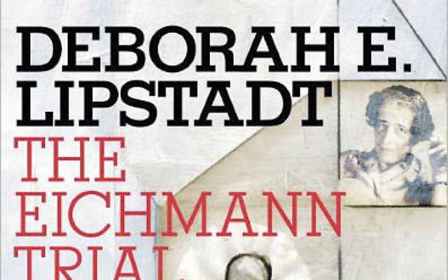 THE EICHMANN TRIAL, by Deborah E. Lipstadt, Schocken, 2011, 272 pages