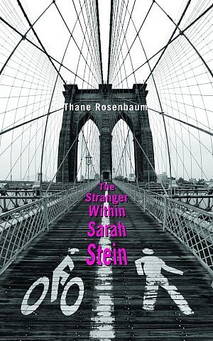 The cover of Thane Rosenbaum's new book, 'The Stranger Within Sarah Stein.' (photo credit: Courtesy)