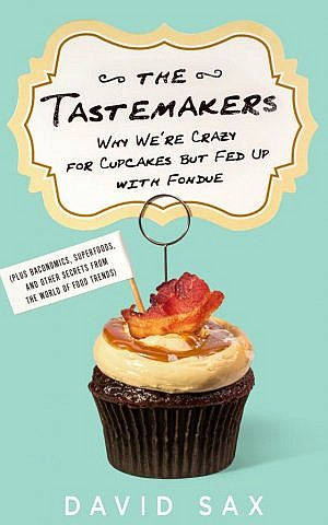 'The Tastemakers' is David Sax's second book. (Courtesy of PublicAffairs)