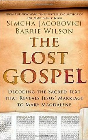 Cover of 'The Lost Gospel: Decoding the Ancient Text That Reveals Jesus Marriage to Mary the Magdalene' (courtesy)