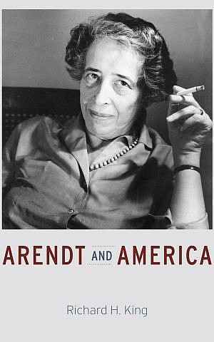 Cover of 'Arendt and America' by Richard H. King (Courtesy)
