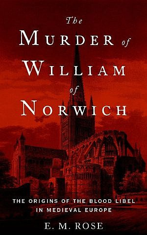 Cover of 'The Murder of William of Norwich: The Origins of the Blood Libel in Medieval Europe' by E.M. Rose. (courtesy)