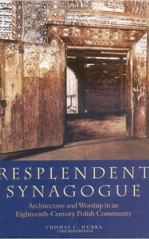 Cover of 'Resplendent Synagogue: Architecture and Worship in an Eighteenth-Century Polish Community' by Thomas C. Hubka, 2003, Brandeis (Courtesy)