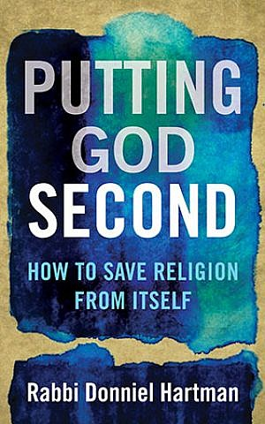 Putting God Second, by Rabbi Donniel Hartman