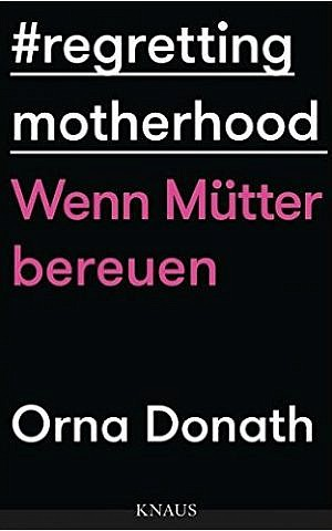 Regretting Motherhood by Orna Donath, published in German by Knaus. (Amazon)