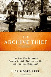Lisa Leff's 'The Archive Thief' won the $100,000 Sami Rohr prize, being awarded Tuesday, July 5 in Jerusalem (Courtesy Amazon)