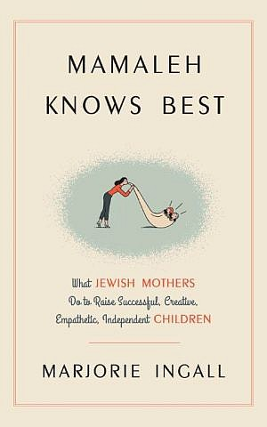 'Mamaleh Knows Best' by Marjorie Ingall (Harmony Books)