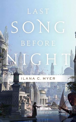 Cover of 'Last Song Before Night' by Ilana C. Myer (Teitelbaum) (courtesy)