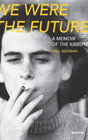 The updated cover jacket of Yael Neeman's newly translated memoir, 'We Were the Future.' (Courtesy of The Overlook Press)