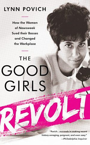 The Good Girls Revolt: How the Women of Newsweek Sued Their Bosses and Changed the Workplace' was published in 2012. (Courtesy of Lynn Povich)