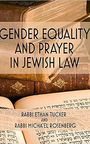 'Gender Equality and Prayer in Jewish Law' by Rabbi Ethan Tucker and Rabbi Micha'el Rosenberg. (courtesy)