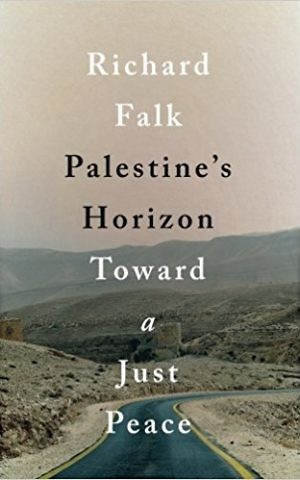 Cover of Richard Falk's recently released 'Palestine's Horizon: Toward a Just Peace.' (courtesy)