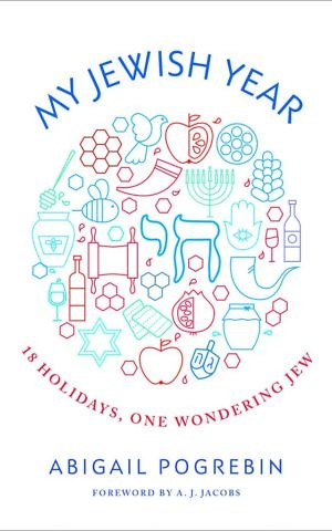 'My Jewish Year: 18 Holidays, One Wondering Jew' by Abigail Pogrebin (Fig Tree Books)