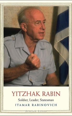 Cover of 'Yitzhak Rabin: Soldier, Leader, Statesman,' by Itamar Rabinovich (courtesy)