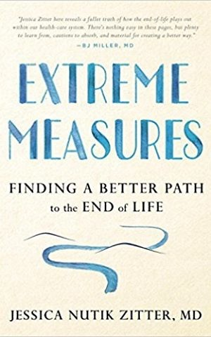 'Extreme Measures,' by Dr. Jessica Nutik Zitter. (Courtesy)