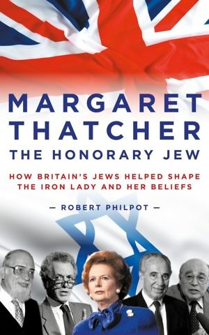 Cover, 'Margaret Thatcher The Honorary Jew,' by Robert Philpot. (Courtesy)