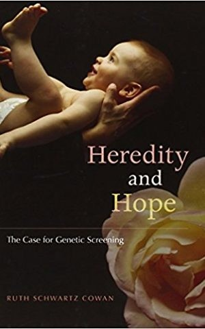 'Heredity and Hope: The Case for Genetic Screening,' by Ruth Schwartz Cowan. (Courtesy)