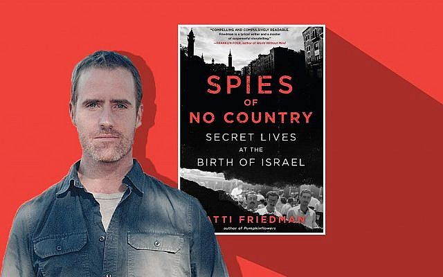 Matti Friedman's newest book is 'Spies of No Country: Secret Lives at the Birth of Israel.' (Mary Anderson/Algonquin Books/via JTA)