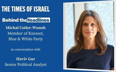 MK Michal Cotler-Wunsh speaks with TOI's Haviv Gur in this week's Behind the Headlines conversation. (courtesy)